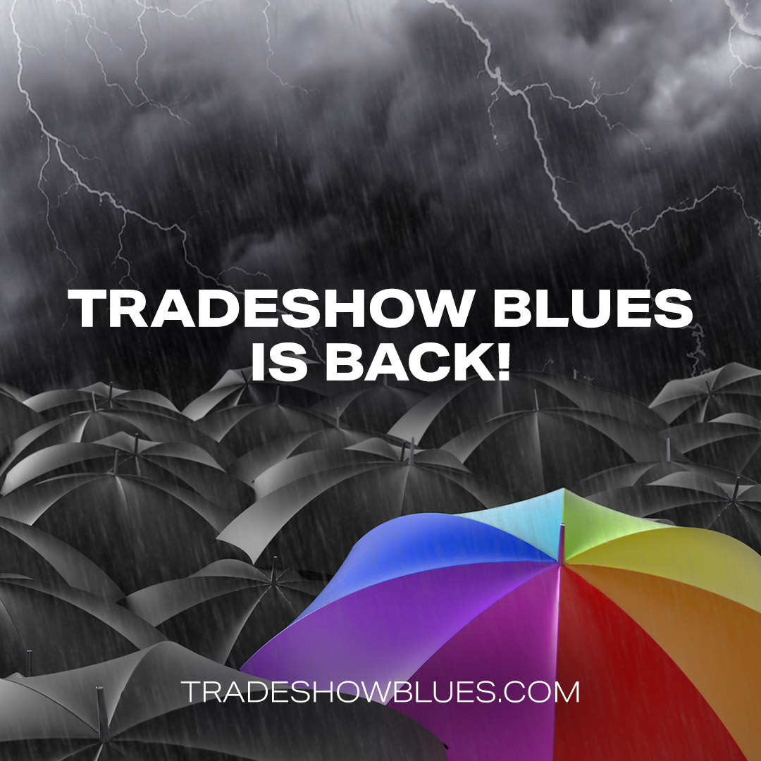 Tradeshow Blues is Back